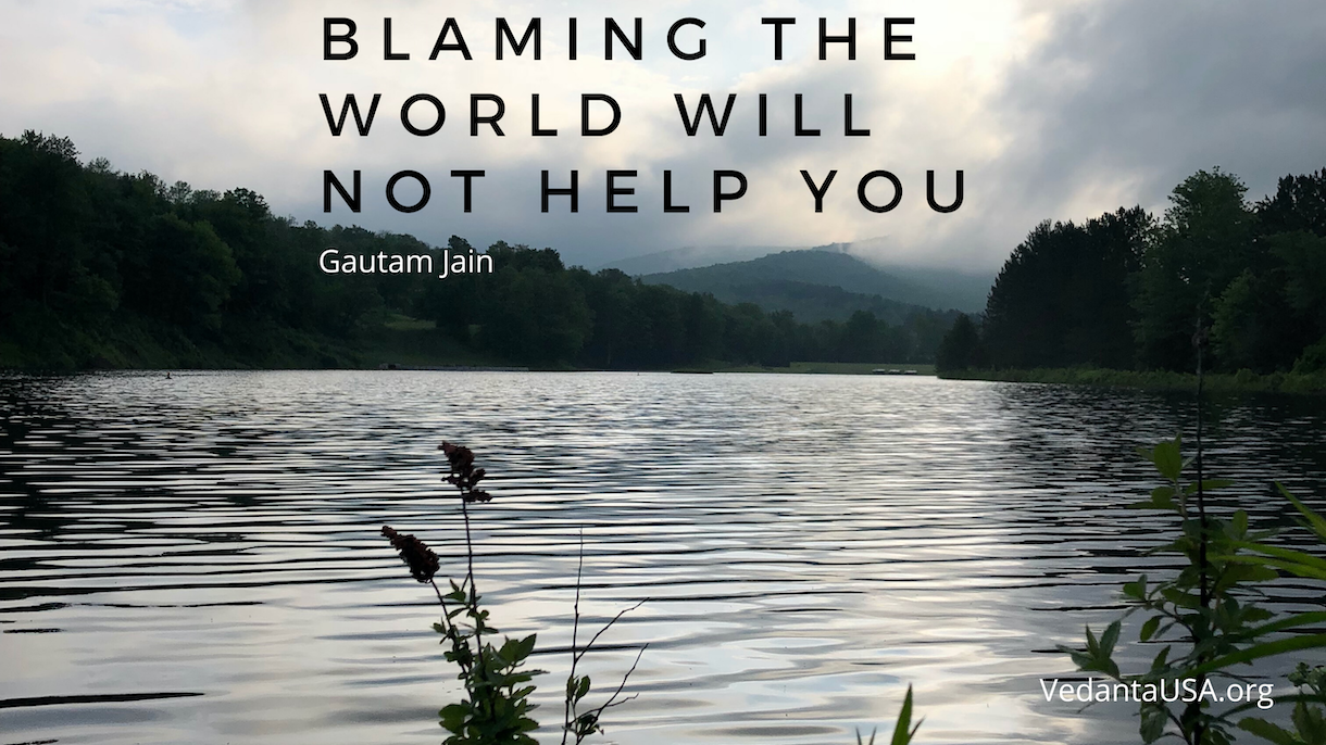 Blaming the World will not help you