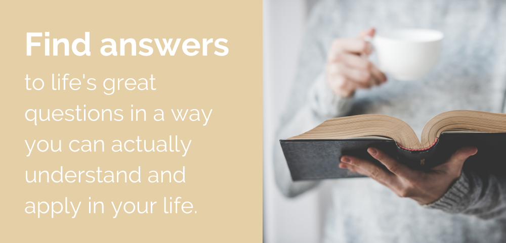 Find answers to life's great questions in a way you can actually understand and apply in your life.